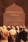 Destroying Yemen : What Chaos in Arabia Tells Us about the World - eBook