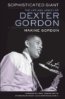 Sophisticated Giant : The Life and Legacy of Dexter Gordon - eBook