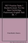 PET Practice Tests 1 Student's book : For the New Cambridge Preliminary English Test - Book