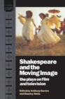 Shakespeare and the Moving Image : The Plays on Film and Television - Book