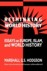 Rethinking World History : Essays on Europe, Islam and World History - Book