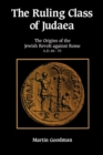 The Ruling Class of Judaea : The Origins of the Jewish Revolt against Rome, A.D. 66-70 - Book
