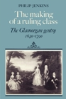 The Making of a Ruling Class : The Glamorgan Gentry 1640-1790 - Book