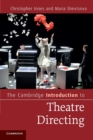 The Cambridge Introduction to Theatre Directing - Book