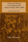 Africa and Africans in the Making of the Atlantic World, 1400-1800 - Book