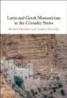 Latin and Greek Monasticism in the Crusader States - Book