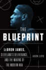 The Blueprint : LeBron James, Cleveland's Deliverance, and the Making of the Modern NBA - eAudiobook