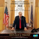 You Can't Spell America Without Me : The Really Tremendous Inside Story of My Fantastic First Year as President Donald J. Trump (A So-Called Parody) - eAudiobook