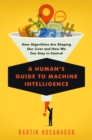 A Human's Guide To Machine Intelligence : How Algorithms Are Shaping Our Lives and How We Can Stay in Control - Book