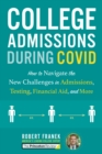 College Admissions During COVID : How to Navigate the New Challenges in Admissions, Testing, Financial Aid, and More - Book