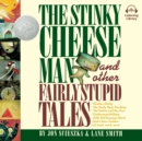 The Stinky Cheese Man : And Other Fairly Stupid Tales - eAudiobook