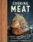 Cooking Meat : A Butcher's Guide to Choosing, Buying, Cutting, Cooking, and Eating Meat - Book