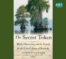 The Secret Token : Myth, Obsession, and the Search for the Lost Colony of Roanoke - eAudiobook