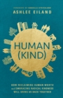 Human(Kind) : How Reclaiming Human Worth and Embracing Radical Kindness Will Bring Us Back Together - Book