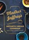 Madhur Jaffrey's Instantly Indian Cookbook : Modern and Classic Recipes for the Instant Pot - Book