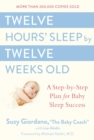 Twelve Hours Sleep by Twelve Weeks Old : A Step by Step Plan for Baby Sleep Success - Book