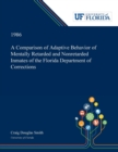 A Comparison of Adaptive Behavior of Mentally Retarded and Nonretarded Inmates of the Florida Department of Corrections - Book