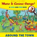 Where is Curious George? Around the Town: A Look-and-Find Book - Book