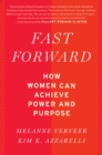 Fast Forward : How Women Can Achieve Power and Purpose - Book