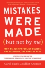 Mistakes Were Made (but Not by Me) Third Edition : Why We Justify Foolish Beliefs, Bad Decisions, and Hurtful Acts - eBook
