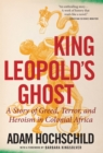 King Leopold's Ghost : A Story of Greed, Terror, and Heroism in Colonial Africa - eBook