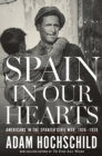 Spain in Our Hearts : Americans in the Spanish Civil War, 1936-1939 - eBook