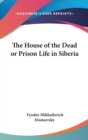 THE HOUSE OF THE DEAD OR PRISON LIFE IN - Book