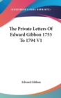 THE PRIVATE LETTERS OF EDWARD GIBBON 175 - Book