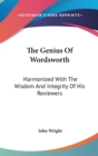 The Genius Of Wordsworth : Harmonized With The Wisdom And Integrity Of His Reviewers - Book
