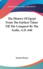 The History Of Egypt From The Earliest Times Till The Conquest By The Arabs, A.D. 640 - Book