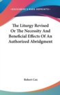 Liturgy Revised Or The Necessity And Beneficial Effects Of An Authorized Abridgment - Book