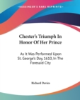 Chester's Triumph In Honor Of Her Prince: As It Was Performed Upon St. George's Day, 1610, In The Foresaid City - Book