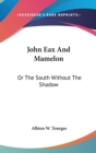 JOHN EAX AND MAMELON: OR THE SOUTH WITHO - Book