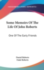 Some Memoirs Of The Life Of John Roberts: One Of The Early Friends - Book