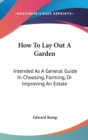 How To Lay Out A Garden : Intended As A General Guide In Choosing, Forming, Or Improving An Estate - Book