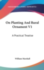 On Planting And Rural Ornament V1: A Practical Treatise - Book