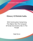 History Of British India: With Continuation Comprising The Afghan War, The Conquest Of Sinde And Gwalior, War In The Punjab - Book