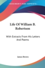 LIFE OF WILLIAM B. ROBERTSON: WITH EXTRA - Book