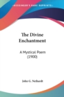 THE DIVINE ENCHANTMENT: A MYSTICAL POEM - Book