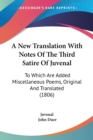 A New Translation With Notes Of The Third Satire Of Juvenal: To Which Are Added Miscellaneous Poems, Original And Translated (1806) - Book