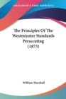 The Principles Of The Westminster Standards Persecuting (1873) - Book