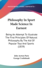 Philosophy In Sport Made Science In Earnest: Being An Attempt To Illustrate The First Principles Of Natural Philosophy By The Aid Of Popular Toys And - Book