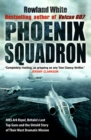 Phoenix Squadron : HMS Ark Royal, Britain's last Topguns and the untold story of their most dramatic mission - Book