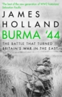 Burma '44 : The Battle That Turned Britain's War in the East - Book