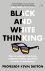 Black and White Thinking : Borders, bigots and why we're all so deeply divided - Book