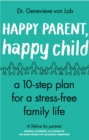 Happy Parent, Happy Child : 10 Steps to Stress-free Family Life - Book