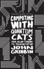 Computing with Quantum Cats : From Colossus to Qubits - Book