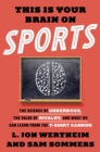 This Is Your Brain on Sports : The Science of Underdogs, the Value of Rivalry, and What We Can Learn from the T-Shirt Cannon - eBook