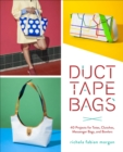 Duct Tape Bags : 40 Projects for Totes, Clutches, Messenger Bags, and Bowlers - eBook