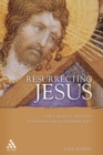 Resurrecting Jesus : The Earliest Christian Tradition and Its Interpreters - eBook